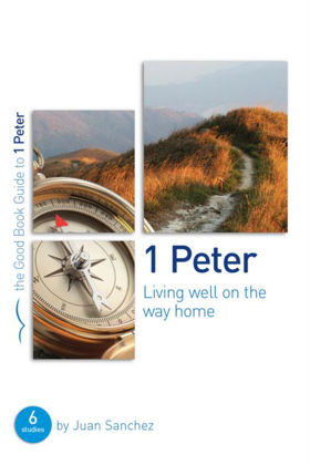 Picture of 1 Peter: Living well on the way home (Good Book Guide)